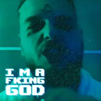 I M a Fking God