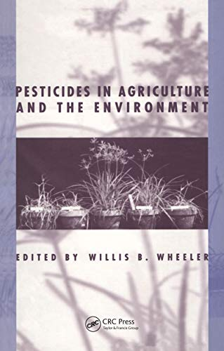 Pesticides in Agriculture and the Environment (Books in Soils, Plants, and the Environment Book 90) (English Edition)