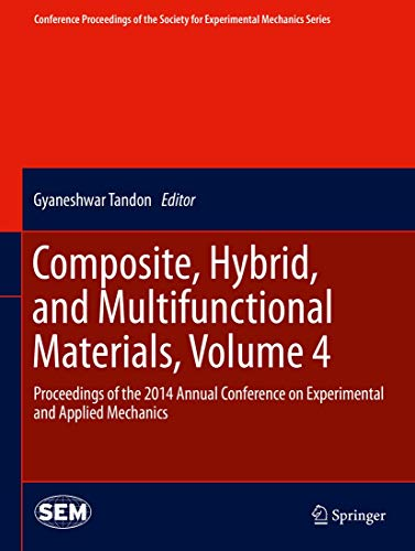Composite, Hybrid, and Multifunctional Materials, Volume 4: Proceedings of the 2014 Annual Conference on Experimental and Applied Mechanics ... Society for Experimental Mechanics Series)