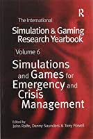 International Simulation and Gaming Research Yearbook: Simulations and Games for Emergency and Crisis Management