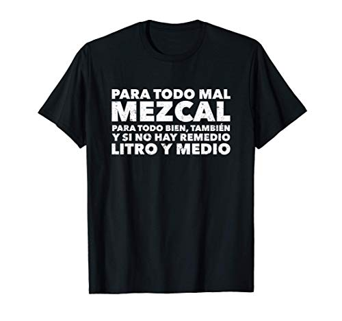 Para Todo Mal Mezcal Playera Chistosa Mexico Tequila Mezcal Camiseta