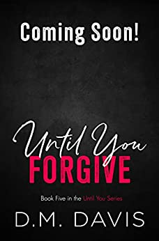 Until You Forgive: Book 5 in the Until You Series by [D.M. Davis]