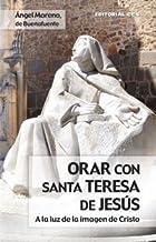 Orar Con Santa Teresa De Jesús. A La Luz De La Imagen De Cristo (Claves cristianas)