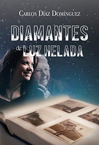 Diamantes de luz helada eBook: Díaz Domínguez, Carlos: Amazon.es ...