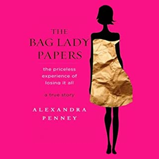 The Bag Lady Papers     The Priceless Experience of Losing It All              By:                                                                                                                                 Alexandra Penney                               Narrated by:                                                                                                                                 Marguerite Gavin                      Length: 5 hrs and 2 mins     18 ratings     Overall 2.6