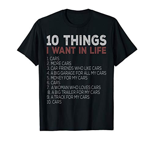 10 Things I Want In My Life Cars More Cars car t shirts T-Shirt