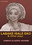 LABAKE ISALE  EKO: and Other Plays (English Edition)