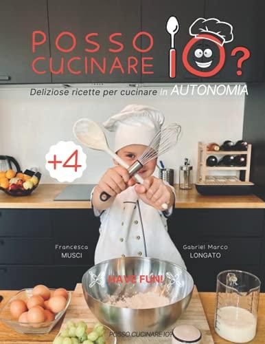 Posso Cucinare IO? - Deliziose ricette per CUCINARE in AUTONOMIA: Libro di cucina FACILE per bambini con linguaggio VISUALE, DISEGNI e FOTO - pagine di GIOCHI - Ediz. illustrata - ITALIANO