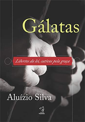 Gálatas: Libertos da lei, cativos pela graça