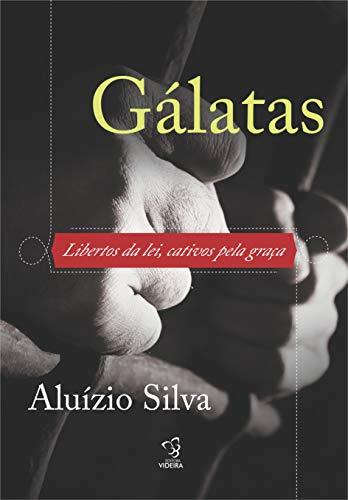 Gálatas: Libertos da lei, cativos pela graça (Portuguese Edition)
