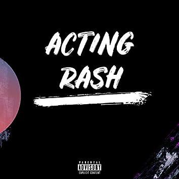 Acting Rash