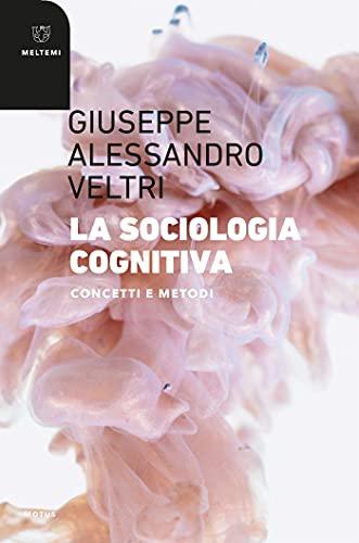 La sociologia cognitiva: Concetti e metodi (Italian Edition)