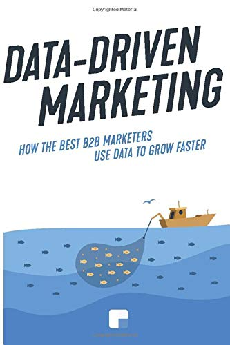 Data-Driven Marketing: How the best B2B marketers use data to grow faster