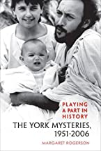 Playing a Part in History: The York Mysteries, 1951 - 2006: 10 (Studies in Early English Drama)