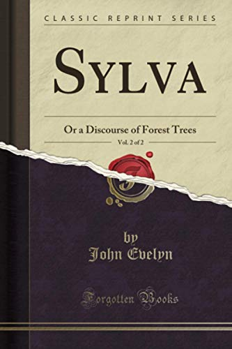 Sylva, Vol. 2 of 2 (Classic Reprint): Or a Discourse of Forest Trees