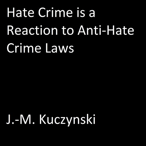 Hate Crime Is a Reaction to Anti-Hate Crime Laws Audiobook By J.-M. Kuczynski cover art