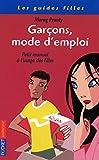 Garcons Mode D'emploi: Petit Manuel a L'Usage Des Filles (Pocket Jeunesse)