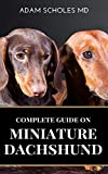 MINIATURE DACHSHUND: The Complete Guide To Caring For Training, Buying, Grooming And Socializing Miniature Dachshund