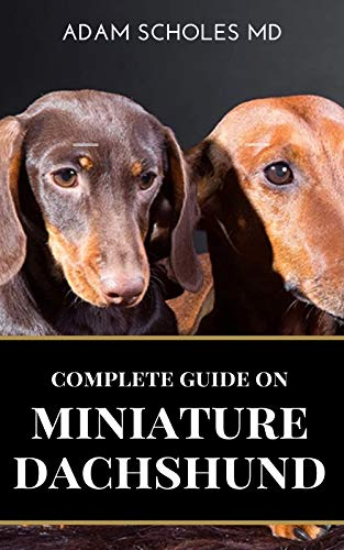 MINIATURE DACHSHUND: The Complete Guide To Caring For Training, Buying, Grooming And Socializing Miniature Dachshund (English Edition)