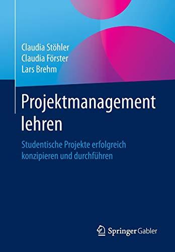 Projektmanagement lehren: Studentische Projekte erfolgreich konzipieren und durchführen