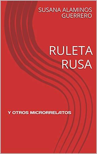 RULETA RUSA: Y OTROS MICRORRELATOS