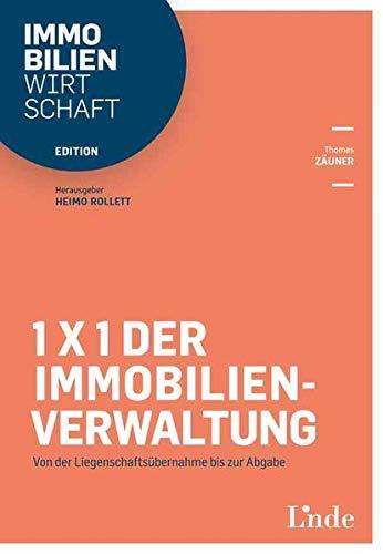 1x1 der Immobilienverwaltung: Von der Liegenschaftsübernahme bis zur Abgabe (Edition Immobilienwirtschaft)