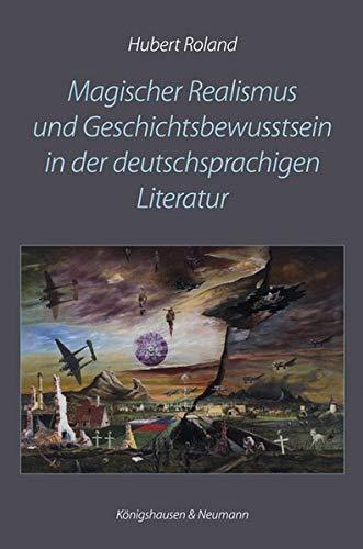 Magischer Realismus und Geschichtsbewusstsein in der deutschsprachigen Literatur
