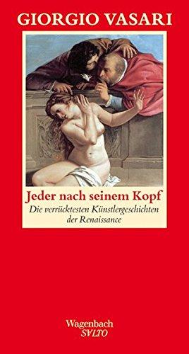 Jeder nach seinem Kopf: Die verrücktesten Künstlergeschichten der italienischen Renaissance (SALTO)