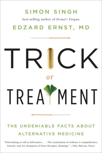 Compare Textbook Prices for Trick or Treatment: The Undeniable Facts about Alternative Medicine 1 Edition ISBN 9780393337785 by Ernst, Edzard,Singh, Simon