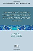 The Eu Regulations on the Property Regimes of International Couples: A Commentary (Elgar Commentaries in Private International Law)