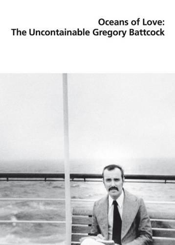 Oceans of Love: The Uncontainable Gregory Battcock: Grazer Kunstverein / Kunstverein Hamburg