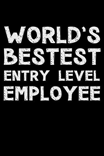 World's bestest entry level employee: Notebook (Journal, Diary) for the...