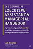 The Definitive Executive Assistant and Managerial Handbook: A Professional Guide to Leadership for all PAs, Senior Secretaries, Office Managers and Executive Assistants
