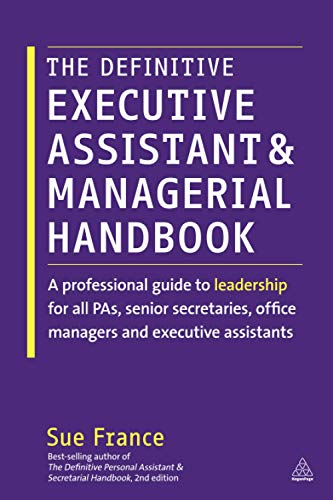 Compare Textbook Prices for The Definitive Executive Assistant and Managerial Handbook: A Professional Guide to Leadership for all PAs, Senior Secretaries, Office Managers and Executive Assistants 1 Edition ISBN 0884794718910 by France, Sue