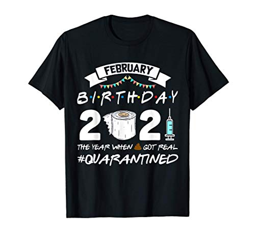 February Birthday 2021 When Poop Got Real Quarantined Gift T-Shirt