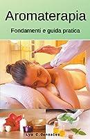 Aromaterapia Fondamenti e guida pratica