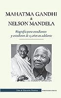 Mahatma Gandhi y Nelson Mandela - Biografía para estudiantes y estudiosos de 13 años en adelante: (Libro del luchador por la libertad y del activista por la independencia) (Libro de Educación Histórica)