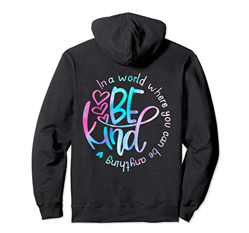 In A World Where You Can Be Anything Be Kind Kindness Pullover Hoodie