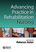 Advancing Practice in Rehabilitation Nursing