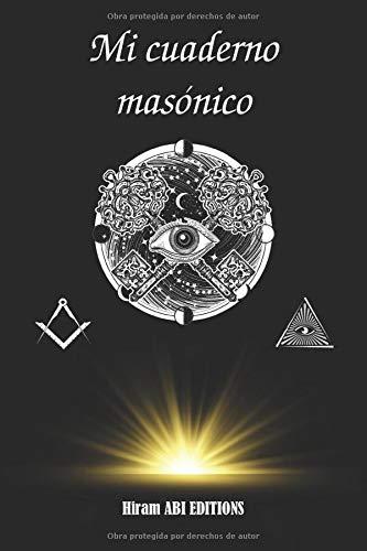 Mi cuaderno masónico: Libro de 100 páginas con el frente blanco y el reverso forrado. Ideal para anotar su investigación sobre los símbolos masónicos y el mito de Hiram. (Bloc de notas masónico)