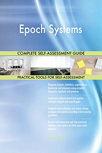 Epoch Systems All-Inclusive Self-Assessment - More than 670 Success Criteria, Instant Visual Insights, Comprehensive Spreadsheet Dashboard, Auto-Prioritized for Quick Results