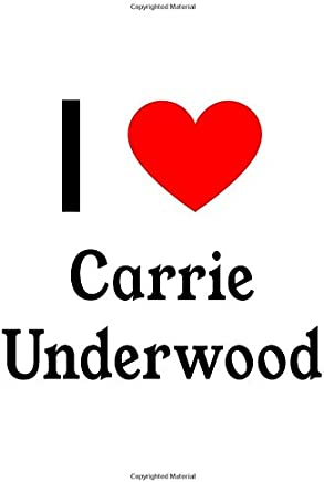 I Love Carrie Underwood: Carrie Underwood Designer Notebook