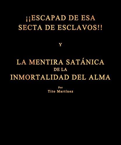 ¡¡ESCAPAD DE ESA SECTA DE ESCLAVOS!! Y LA MENTIRA SATÁNICA DE LA INMORTALIDAD DEL ALMA
