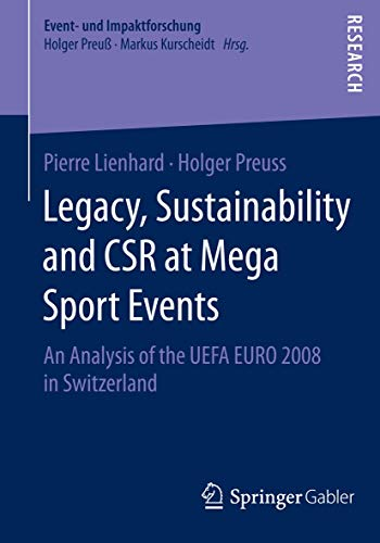Legacy, Sustainability and CSR at Mega Sport Events: An Analysis of the UEFA EURO 2008 in Switzerland (Event- und Impaktforschung)