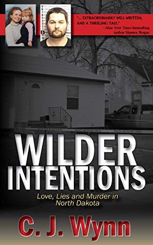 Wilder Intentions: Love, Lies and Murder in North Dakota (English Edition)
