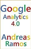 Google Analytics 4.0: Install, Configure, Use GA4 (English Edition)