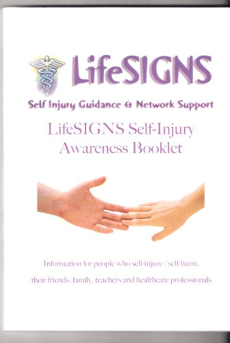 Lifesigns Self-injury Awareness Booklet 2007: Information for People Who Self-injure / Self-harm, Their Friends, Family, Teachers and Healthcare Professionals