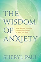 The Wisdom of Anxiety: How Worry & Intrusive Thoughts Are Gifts to Help You Heal