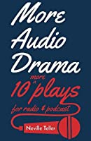 More Audio Drama: 10 More Plays for Radio and Podcast