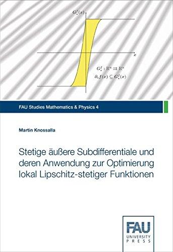 Stetige äußere Subdifferentiale und deren Anwendung zur Optimierung lokal Lipschitz-stetiger Funktionen (FAU Studies Mathematics & Physics)